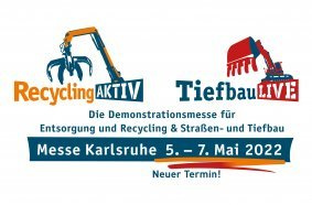 Finale Entscheidung: RecyclingAKTIV & TiefbauLIVE auf 5. bis 7. Mai 2022 verschoben